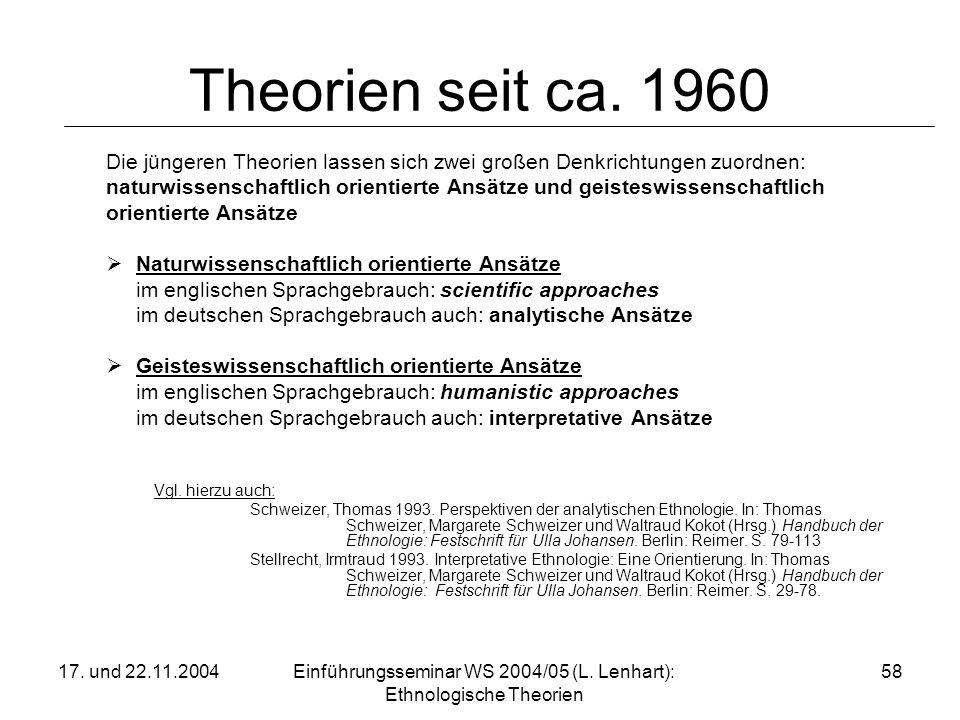 17. und 22.11.2004Einführungsseminar WS 2004/05 (L. Lenhart): Ethnologische Theorien 58 Theorien seit ca. 1960 Die jüngeren Theorien lassen sich zwei