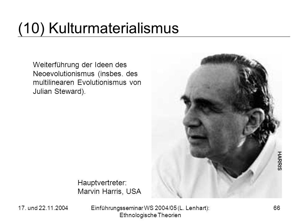 17. und 22.11.2004Einführungsseminar WS 2004/05 (L. Lenhart): Ethnologische Theorien 66 (10) Kulturmaterialismus Weiterführung der Ideen des Neoevolut