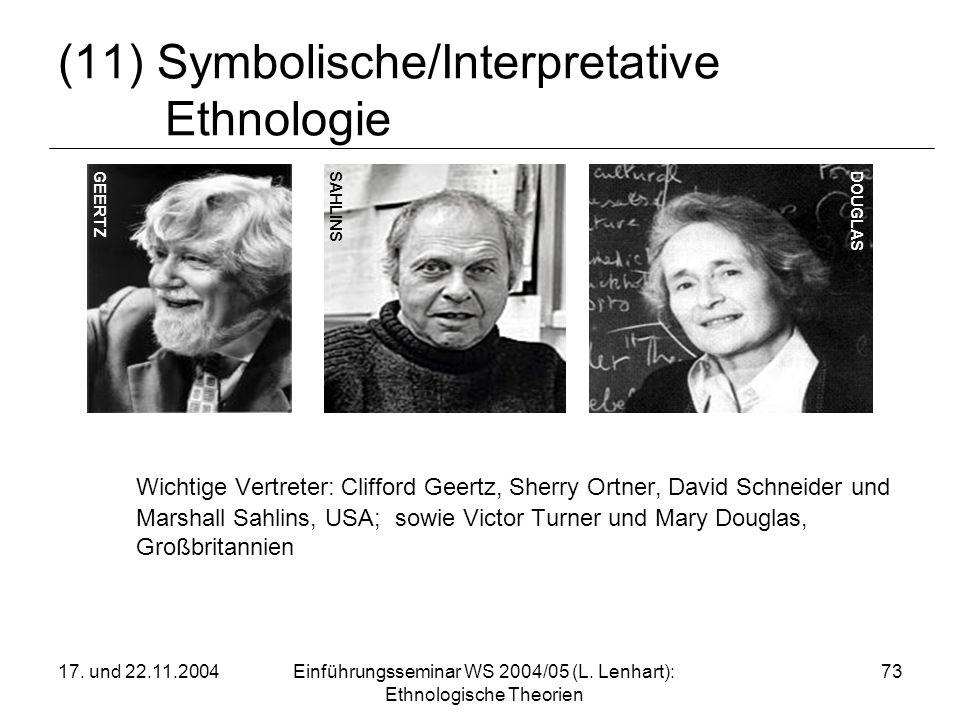 17. und 22.11.2004Einführungsseminar WS 2004/05 (L. Lenhart): Ethnologische Theorien 73 (11) Symbolische/Interpretative Ethnologie Wichtige Vertreter: