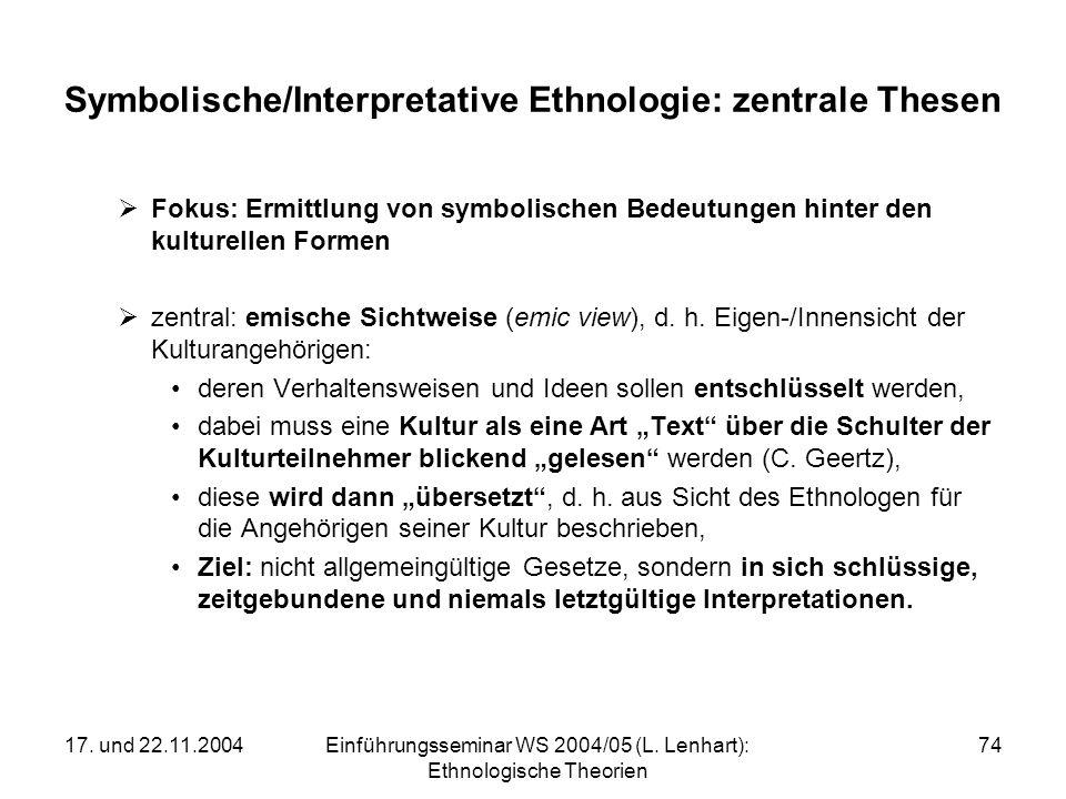 17. und 22.11.2004Einführungsseminar WS 2004/05 (L. Lenhart): Ethnologische Theorien 74 Symbolische/Interpretative Ethnologie: zentrale Thesen Fokus: