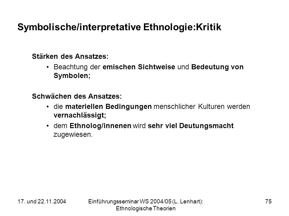 17. und 22.11.2004Einführungsseminar WS 2004/05 (L. Lenhart): Ethnologische Theorien 75 Symbolische/interpretative Ethnologie:Kritik Stärken des Ansat