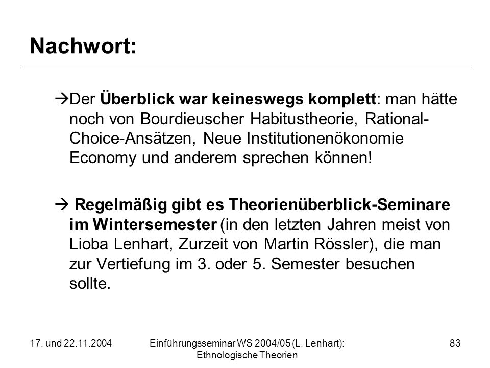 17. und 22.11.2004Einführungsseminar WS 2004/05 (L. Lenhart): Ethnologische Theorien 83 Nachwort: Der Überblick war keineswegs komplett: man hätte noc