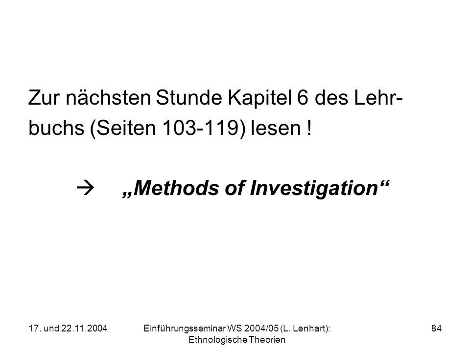 17. und 22.11.2004Einführungsseminar WS 2004/05 (L. Lenhart): Ethnologische Theorien 84 Zur nächsten Stunde Kapitel 6 des Lehr- buchs (Seiten 103-119)