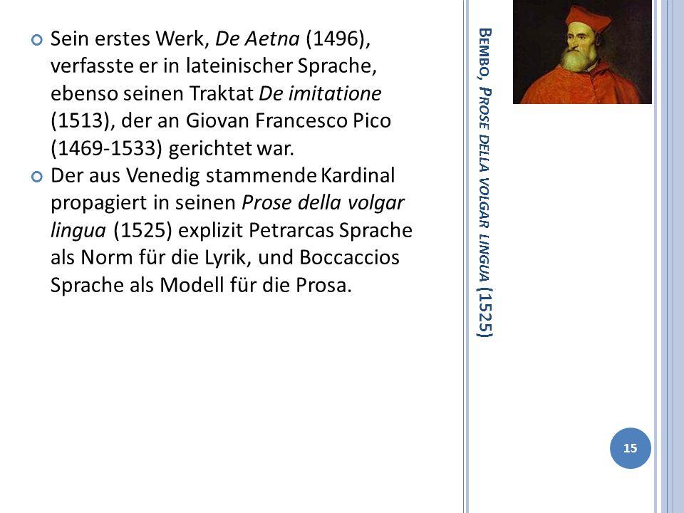 B EMBO, P ROSE DELLA VOLGAR LINGUA (1525) Sein erstes Werk, De Aetna (1496), verfasste er in lateinischer Sprache, ebenso seinen Traktat De imitatione
