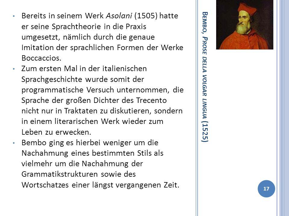 B EMBO, P ROSE DELLA VOLGAR LINGUA (1525) Bereits in seinem Werk Asolani (1505) hatte er seine Sprachtheorie in die Praxis umgesetzt, nämlich durch di