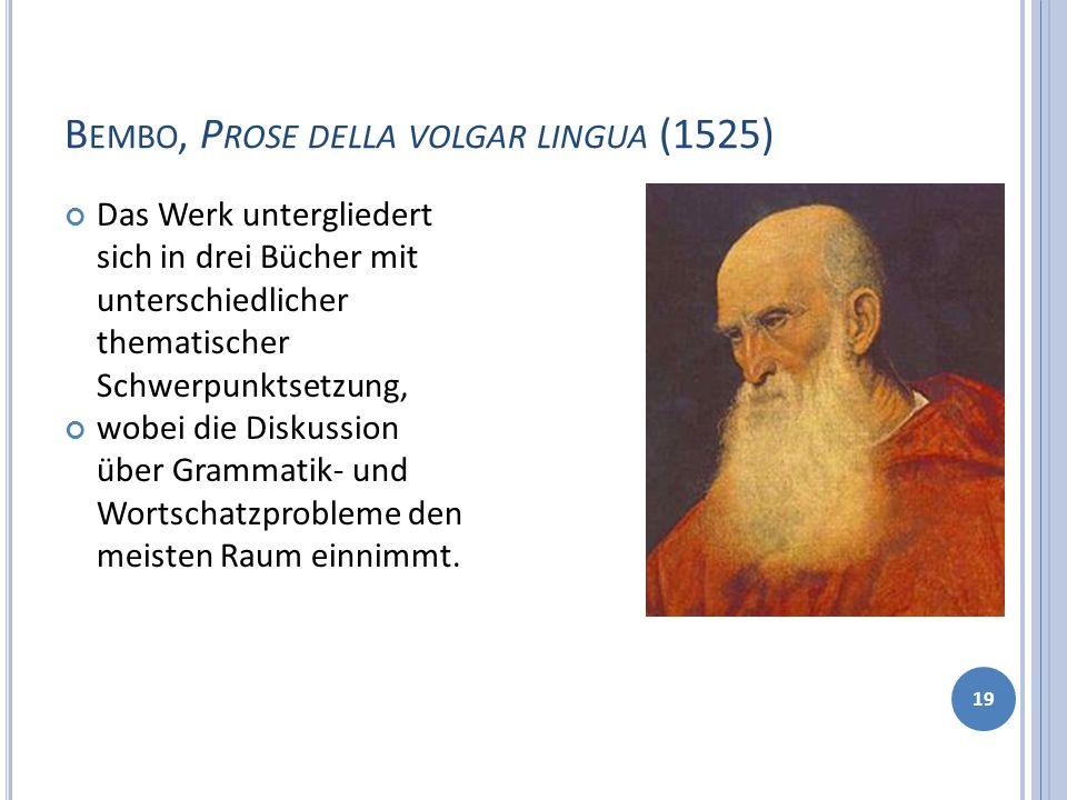 B EMBO, P ROSE DELLA VOLGAR LINGUA (1525) 19 Das Werk untergliedert sich in drei Bücher mit unterschiedlicher thematischer Schwerpunktsetzung, wobei d