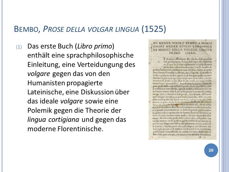 B EMBO, P ROSE DELLA VOLGAR LINGUA (1525) 20 (1) Das erste Buch (Libro primo) enthält eine sprachphilosophische Einleitung, eine Verteidungung des vol