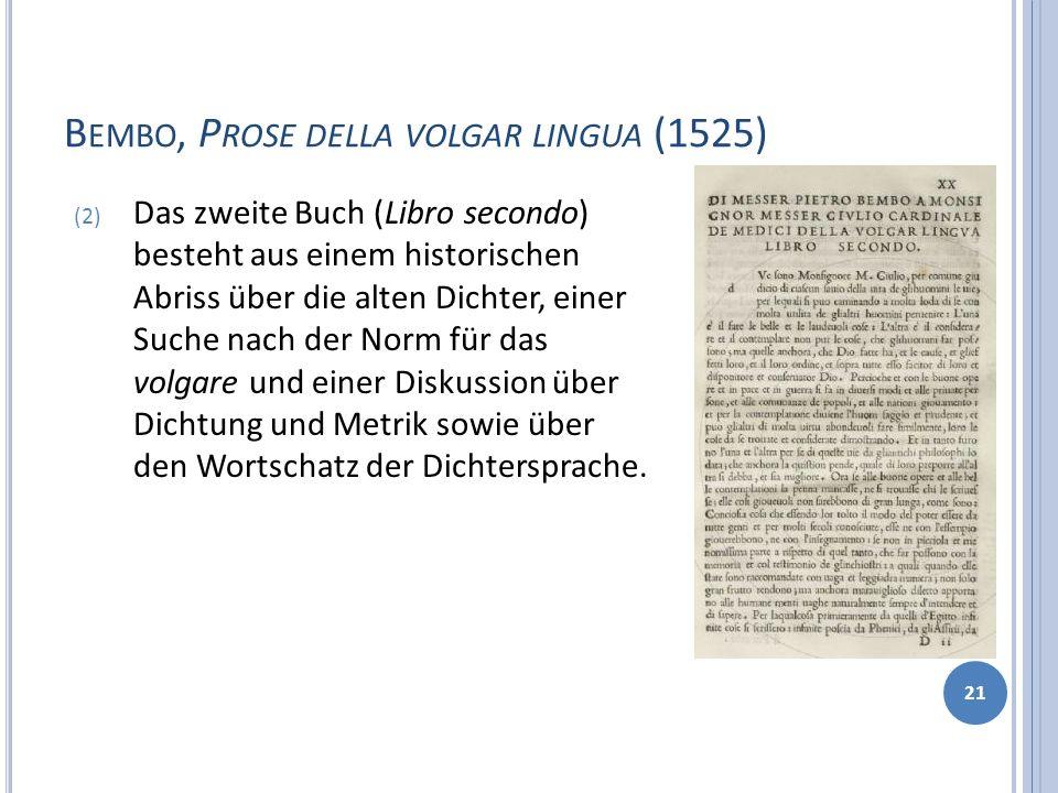B EMBO, P ROSE DELLA VOLGAR LINGUA (1525) 21 (2) Das zweite Buch (Libro secondo) besteht aus einem historischen Abriss über die alten Dichter, einer S