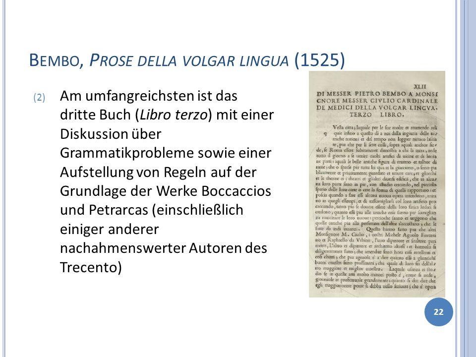 B EMBO, P ROSE DELLA VOLGAR LINGUA (1525) 22 (2) Am umfangreichsten ist das dritte Buch (Libro terzo) mit einer Diskussion über Grammatikprobleme sowi