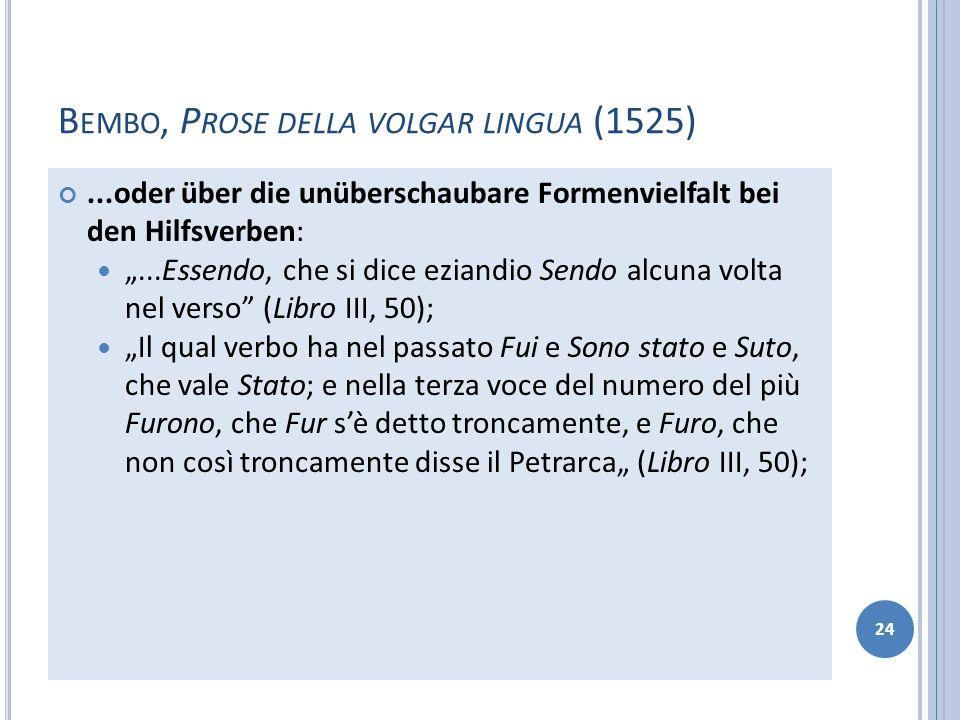 B EMBO, P ROSE DELLA VOLGAR LINGUA (1525)...oder über die unüberschaubare Formenvielfalt bei den Hilfsverben:...Essendo, che si dice eziandio Sendo al