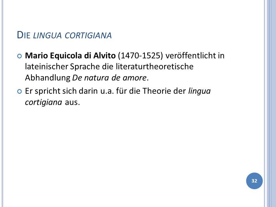 D IE LINGUA CORTIGIANA Mario Equicola di Alvito (1470-1525) veröffentlicht in lateinischer Sprache die literaturtheoretische Abhandlung De natura de a