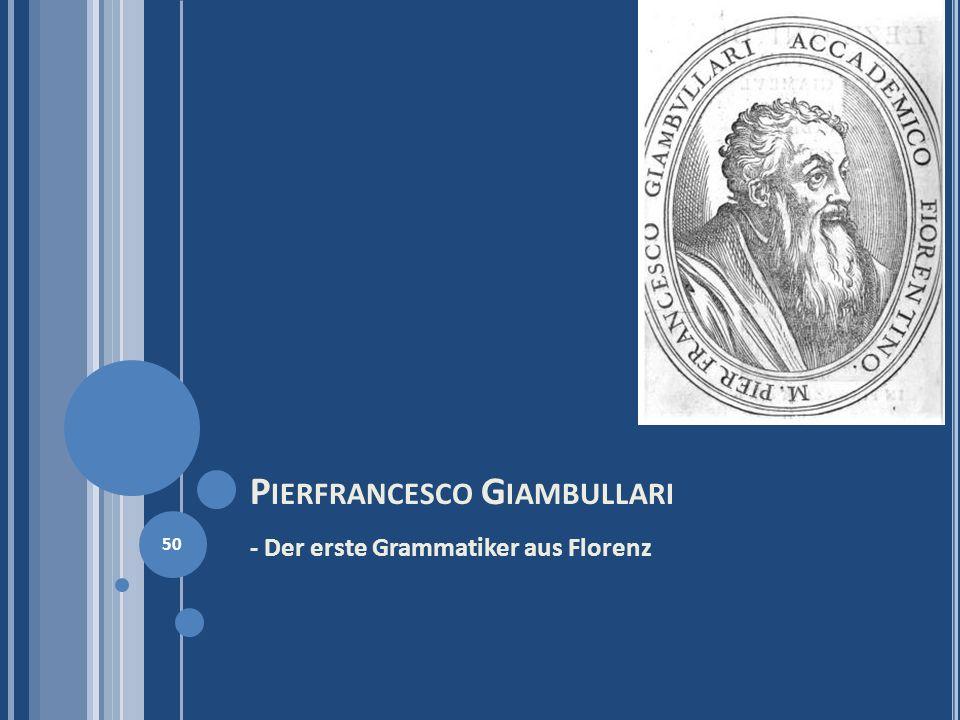 P IERFRANCESCO G IAMBULLARI - Der erste Grammatiker aus Florenz 50