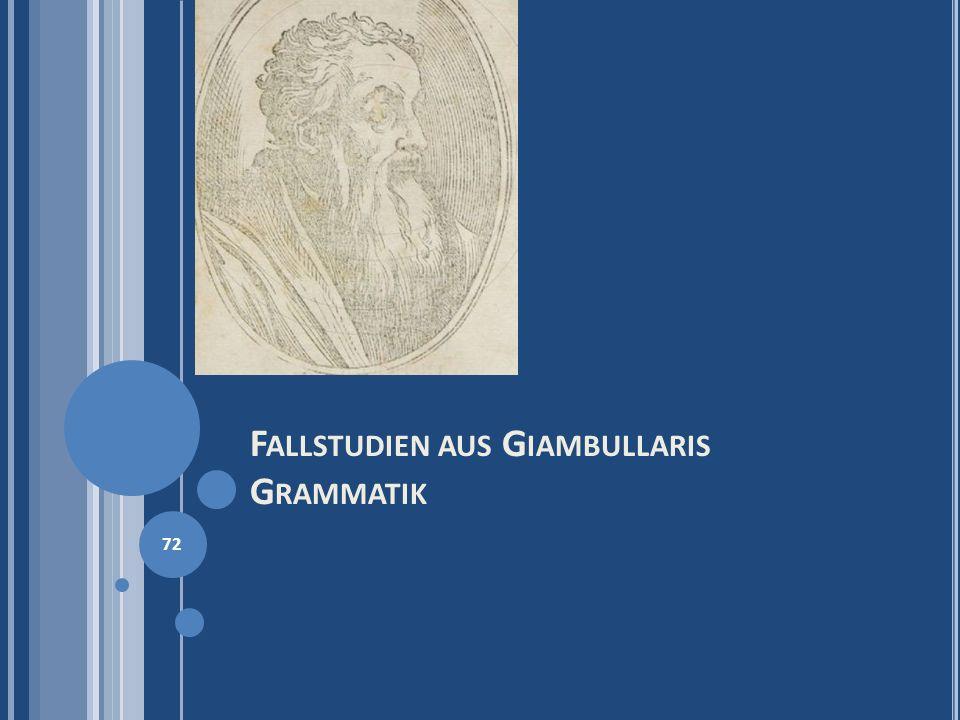 F ALLSTUDIEN AUS G IAMBULLARIS G RAMMATIK 72