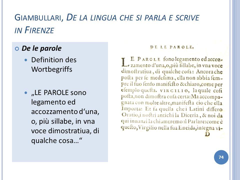 G IAMBULLARI, D E LA LINGUA CHE SI PARLA E SCRIVE IN F IRENZE 74 De le parole Definition des Wortbegriffs LE PAROLE sono legamento ed accozzamento dun