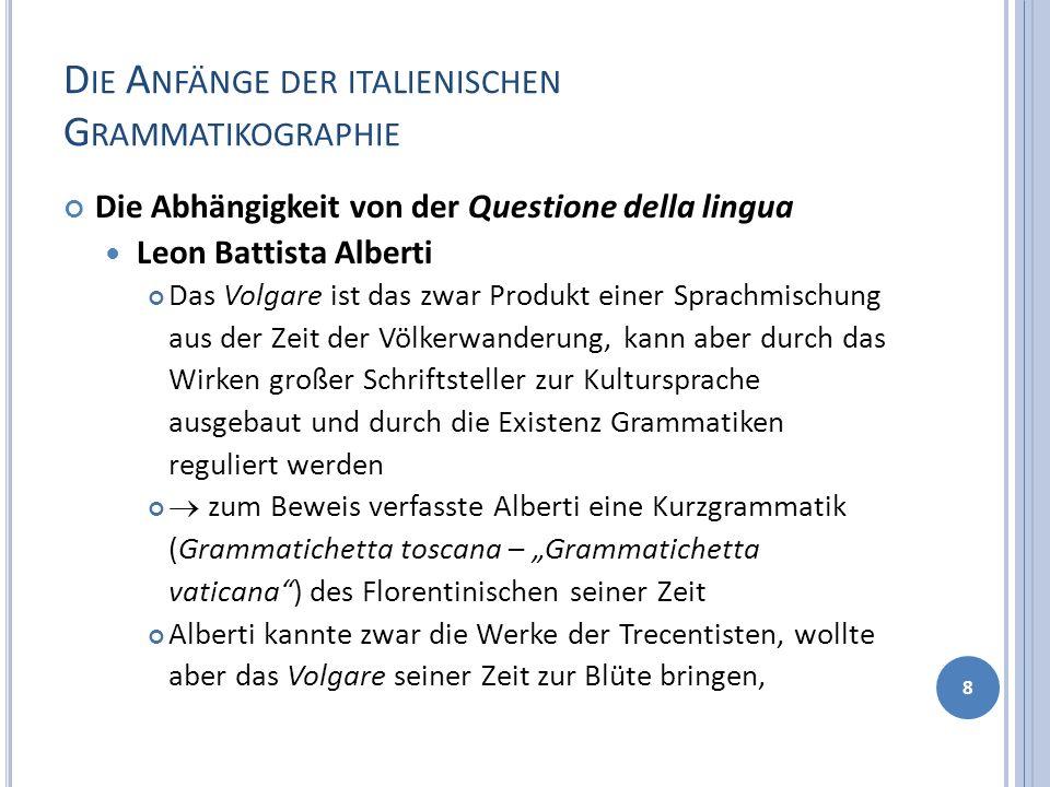 B EMBO, P ROSE DELLA VOLGAR LINGUA (1525) 19 Das Werk untergliedert sich in drei Bücher mit unterschiedlicher thematischer Schwerpunktsetzung, wobei die Diskussion über Grammatik- und Wortschatzprobleme den meisten Raum einnimmt.