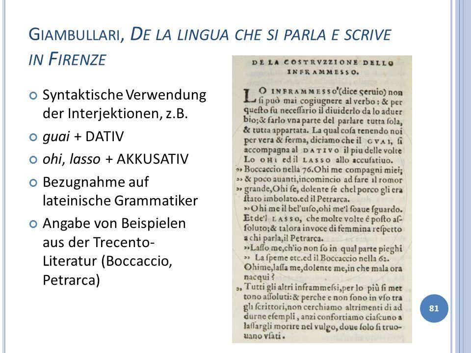 G IAMBULLARI, D E LA LINGUA CHE SI PARLA E SCRIVE IN F IRENZE 81 Syntaktische Verwendung der Interjektionen, z.B. guai + DATIV ohi, lasso + AKKUSATIV