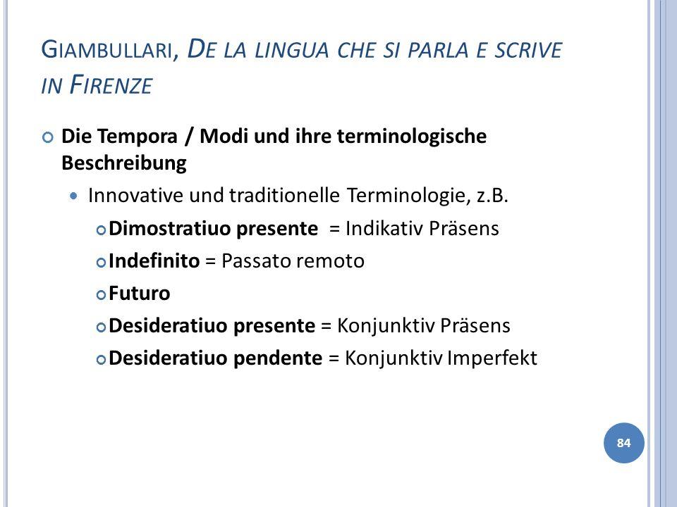 G IAMBULLARI, D E LA LINGUA CHE SI PARLA E SCRIVE IN F IRENZE Die Tempora / Modi und ihre terminologische Beschreibung Innovative und traditionelle Te