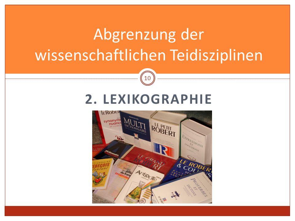 2. LEXIKOGRAPHIE Abgrenzung der wissenschaftlichen Teidisziplinen 10