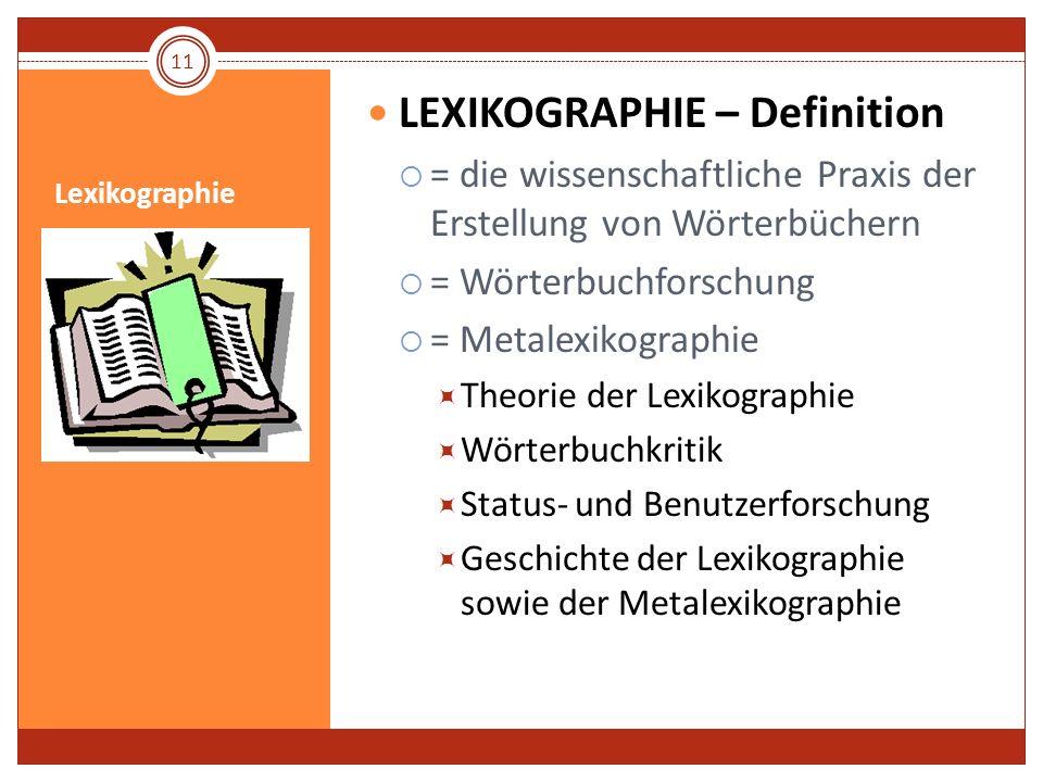 Lexikographie LEXIKOGRAPHIE – Definition = die wissenschaftliche Praxis der Erstellung von Wörterbüchern = Wörterbuchforschung = Metalexikographie The