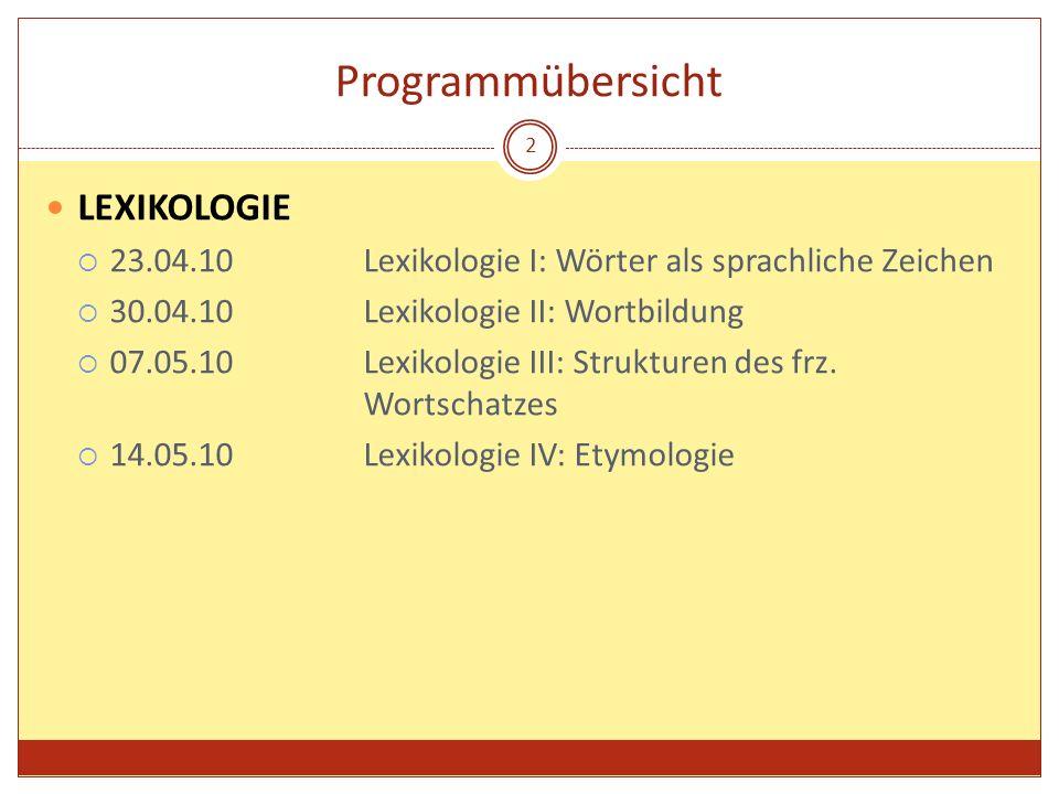 Programmübersicht LEXIKOLOGIE 23.04.10Lexikologie I: Wörter als sprachliche Zeichen 30.04.10Lexikologie II: Wortbildung 07.05.10Lexikologie III: Struk