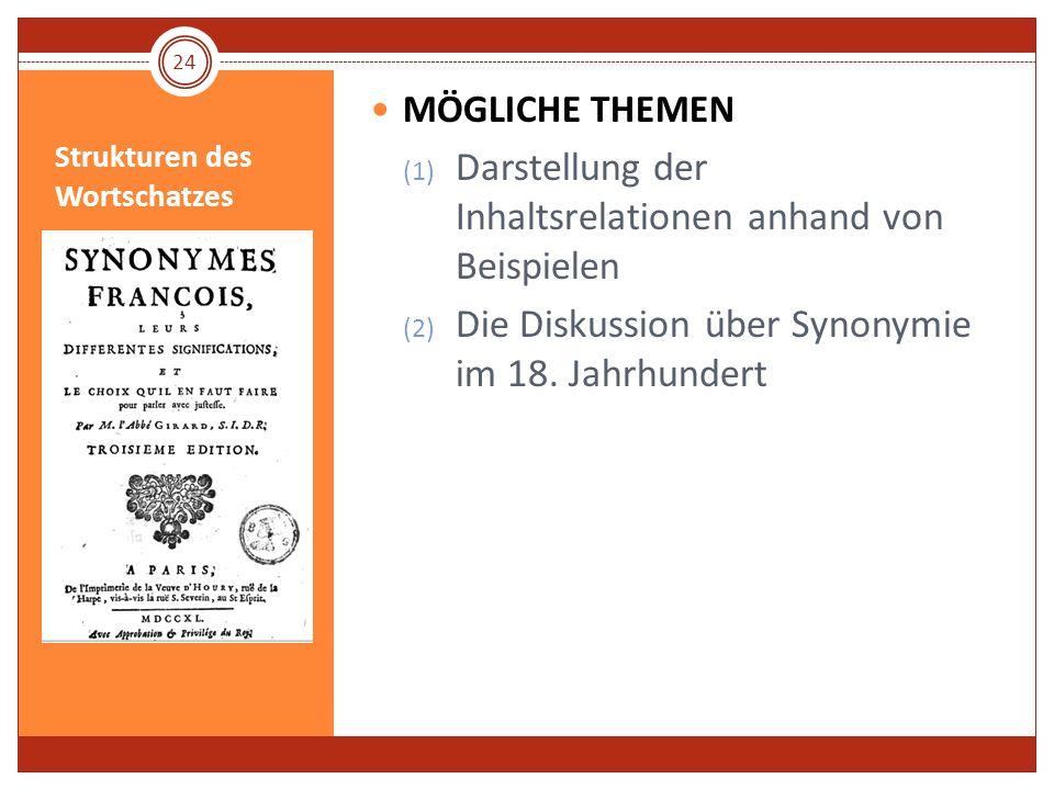 Strukturen des Wortschatzes MÖGLICHE THEMEN (1) Darstellung der Inhaltsrelationen anhand von Beispielen (2) Die Diskussion über Synonymie im 18. Jahrh