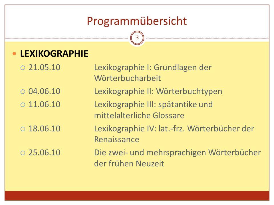 Programmübersicht LEXIKOGRAPHIE 21.05.10Lexikographie I: Grundlagen der Wörterbucharbeit 04.06.10Lexikographie II: Wörterbuchtypen 11.06.10Lexikograph