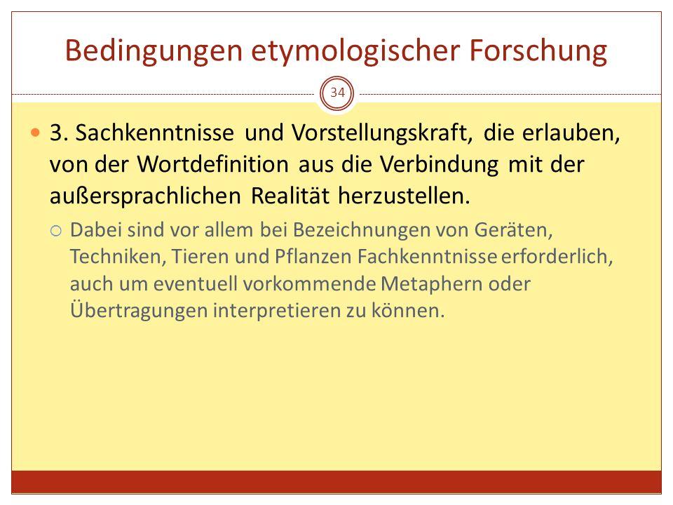 34 Bedingungen etymologischer Forschung 3. Sachkenntnisse und Vorstellungskraft, die erlauben, von der Wortdefinition aus die Verbindung mit der außer
