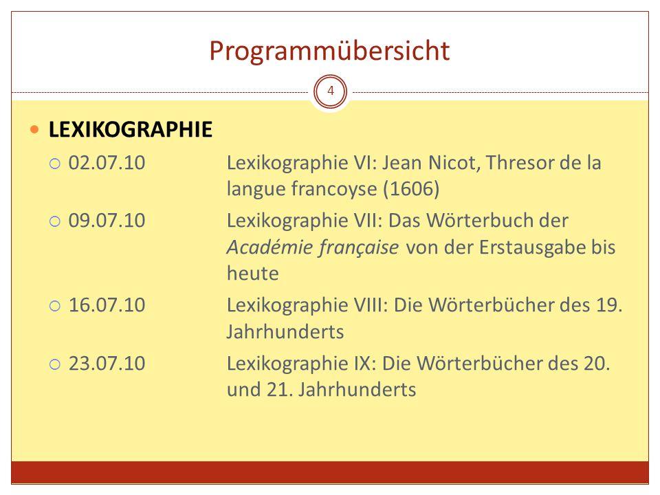 Programmübersicht LEXIKOGRAPHIE 02.07.10Lexikographie VI: Jean Nicot, Thresor de la langue francoyse (1606) 09.07.10Lexikographie VII: Das Wörterbuch