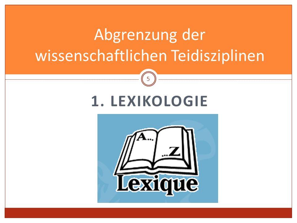 1. LEXIKOLOGIE Abgrenzung der wissenschaftlichen Teidisziplinen 5