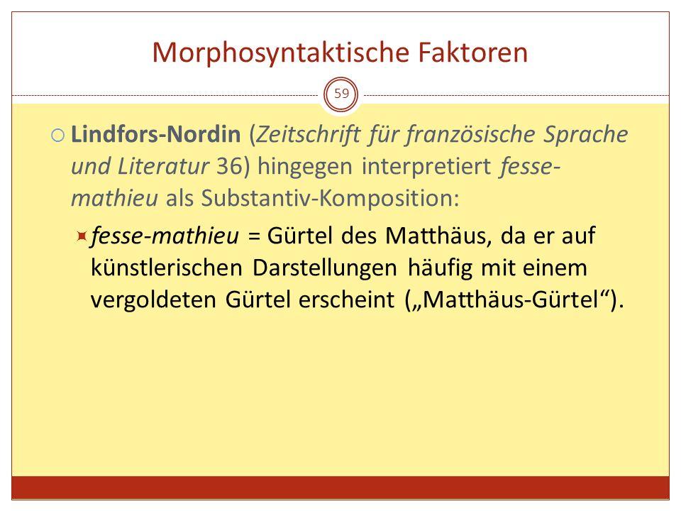 59 Morphosyntaktische Faktoren Lindfors-Nordin (Zeitschrift für französische Sprache und Literatur 36) hingegen interpretiert fesse- mathieu als Subst