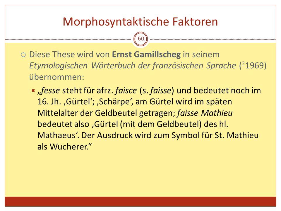 60 Morphosyntaktische Faktoren Diese These wird von Ernst Gamillscheg in seinem Etymologischen Wörterbuch der französischen Sprache ( 2 1969) übernomm
