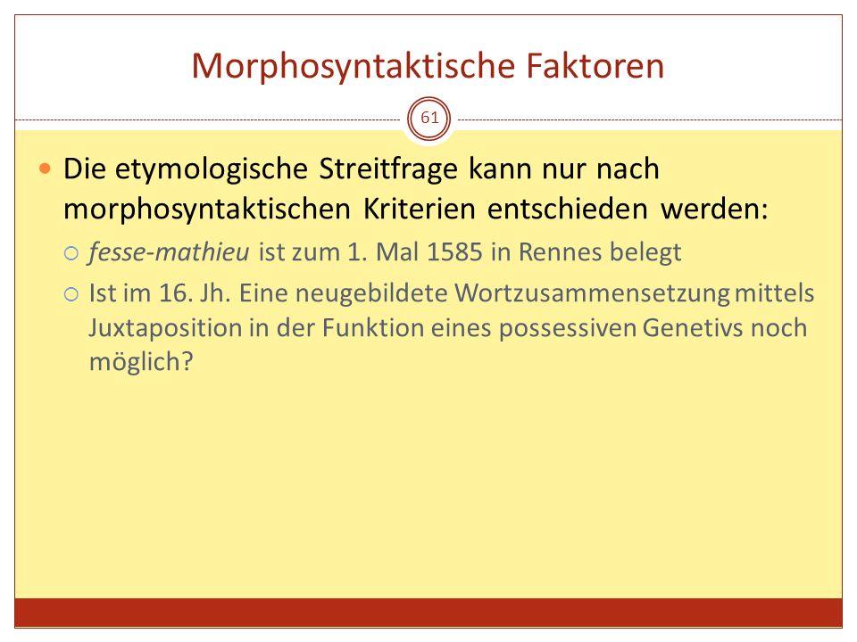 61 Morphosyntaktische Faktoren Die etymologische Streitfrage kann nur nach morphosyntaktischen Kriterien entschieden werden: fesse-mathieu ist zum 1.