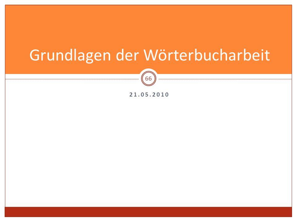 21.05.2010 Grundlagen der Wörterbucharbeit 66
