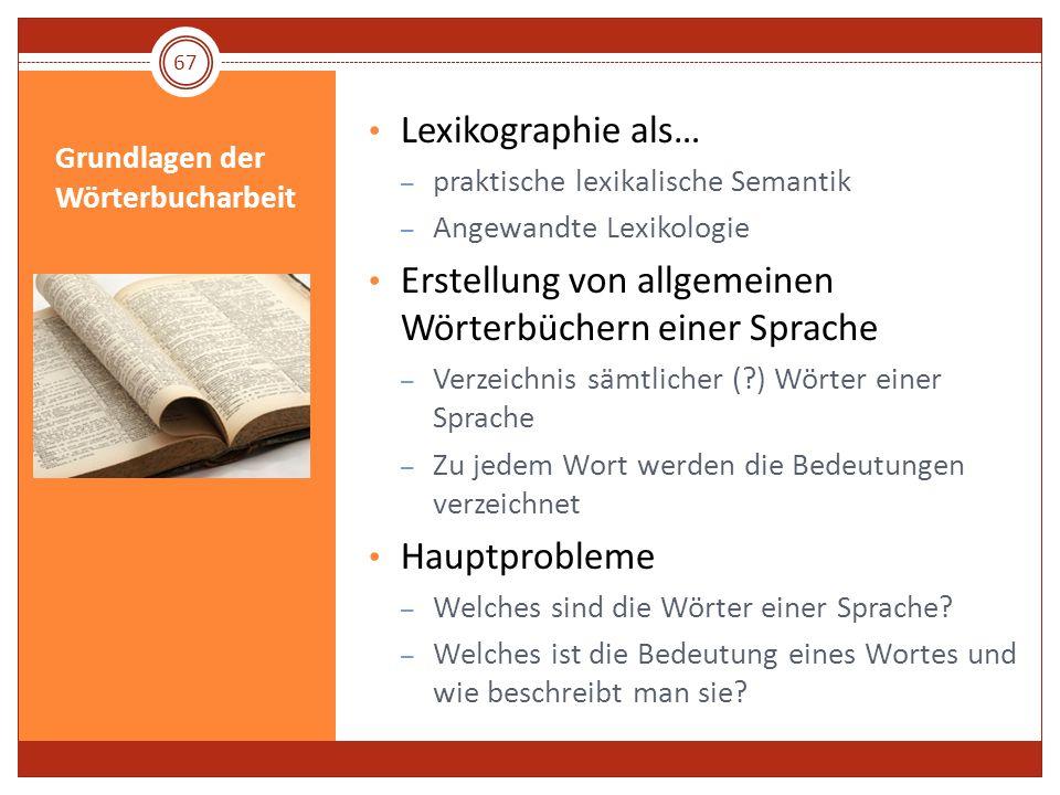 Grundlagen der Wörterbucharbeit Lexikographie als… – praktische lexikalische Semantik – Angewandte Lexikologie Erstellung von allgemeinen Wörterbücher