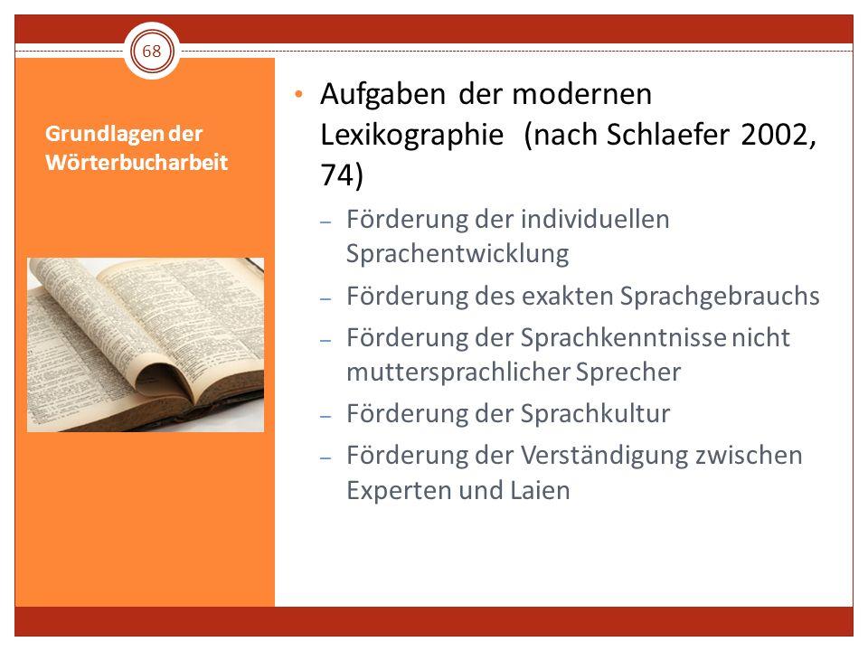 Grundlagen der Wörterbucharbeit Aufgaben der modernen Lexikographie (nach Schlaefer 2002, 74) – Förderung der individuellen Sprachentwicklung – Förder