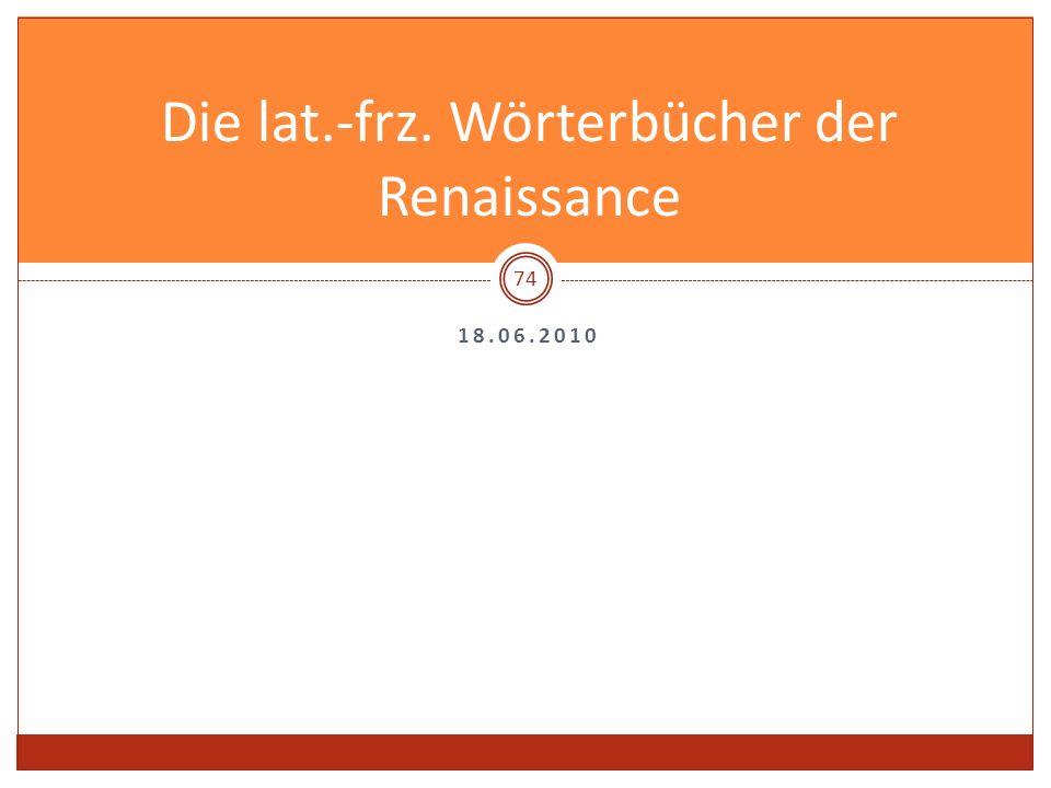 18.06.2010 Die lat.-frz. Wörterbücher der Renaissance 74