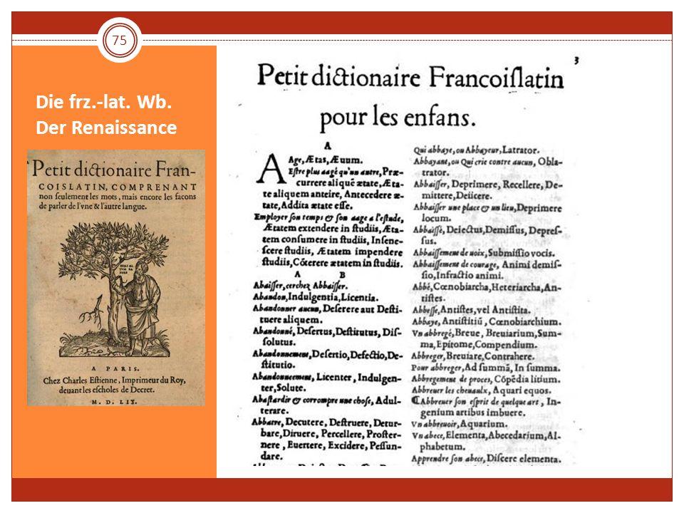 Die frz.-lat. Wb. Der Renaissance 75