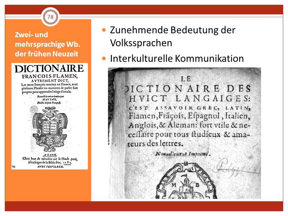 Zwei- und mehrsprachige Wb. der frühen Neuzeit Zunehmende Bedeutung der Volkssprachen Interkulturelle Kommunikation 78