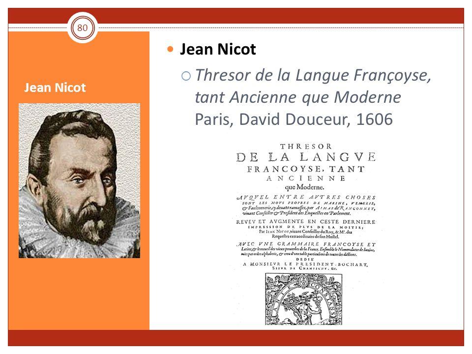 Jean Nicot Thresor de la Langue Françoyse, tant Ancienne que Moderne Paris, David Douceur, 1606 80