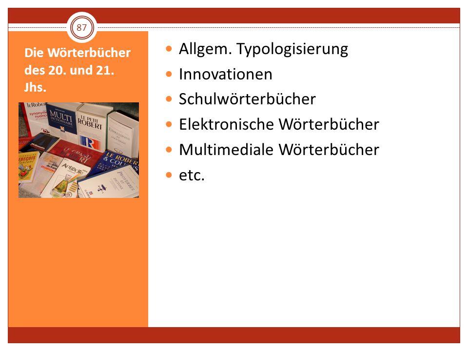 Die Wörterbücher des 20. und 21. Jhs. Allgem. Typologisierung Innovationen Schulwörterbücher Elektronische Wörterbücher Multimediale Wörterbücher etc.