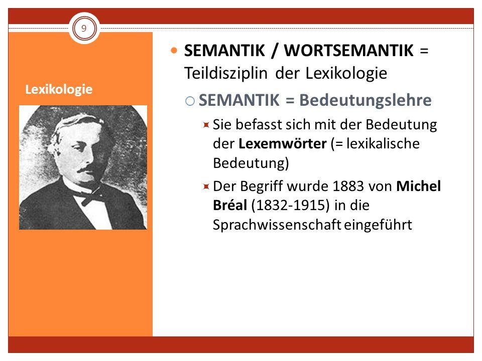 Lexikologie SEMANTIK / WORTSEMANTIK = Teildisziplin der Lexikologie SEMANTIK = Bedeutungslehre Sie befasst sich mit der Bedeutung der Lexemwörter (= l