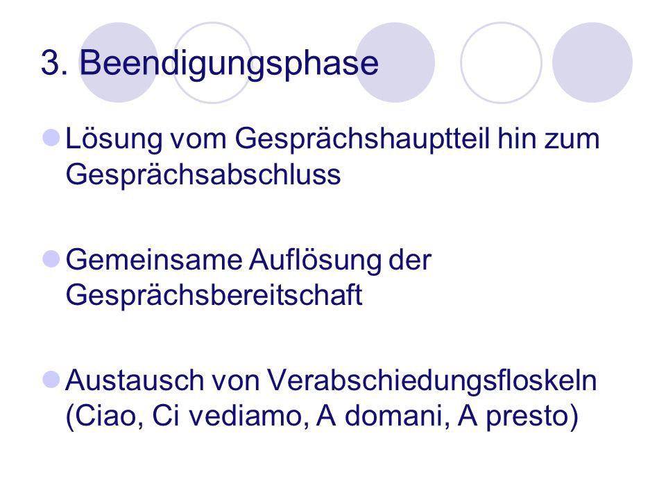 3. Beendigungsphase Lösung vom Gesprächshauptteil hin zum Gesprächsabschluss Gemeinsame Auflösung der Gesprächsbereitschaft Austausch von Verabschiedu