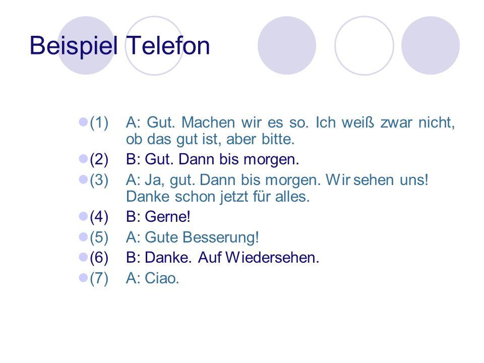 Beispiel Telefon (1)A: Gut. Machen wir es so. Ich weiß zwar nicht, ob das gut ist, aber bitte. (2)B: Gut. Dann bis morgen. (3)A: Ja, gut. Dann bis mor