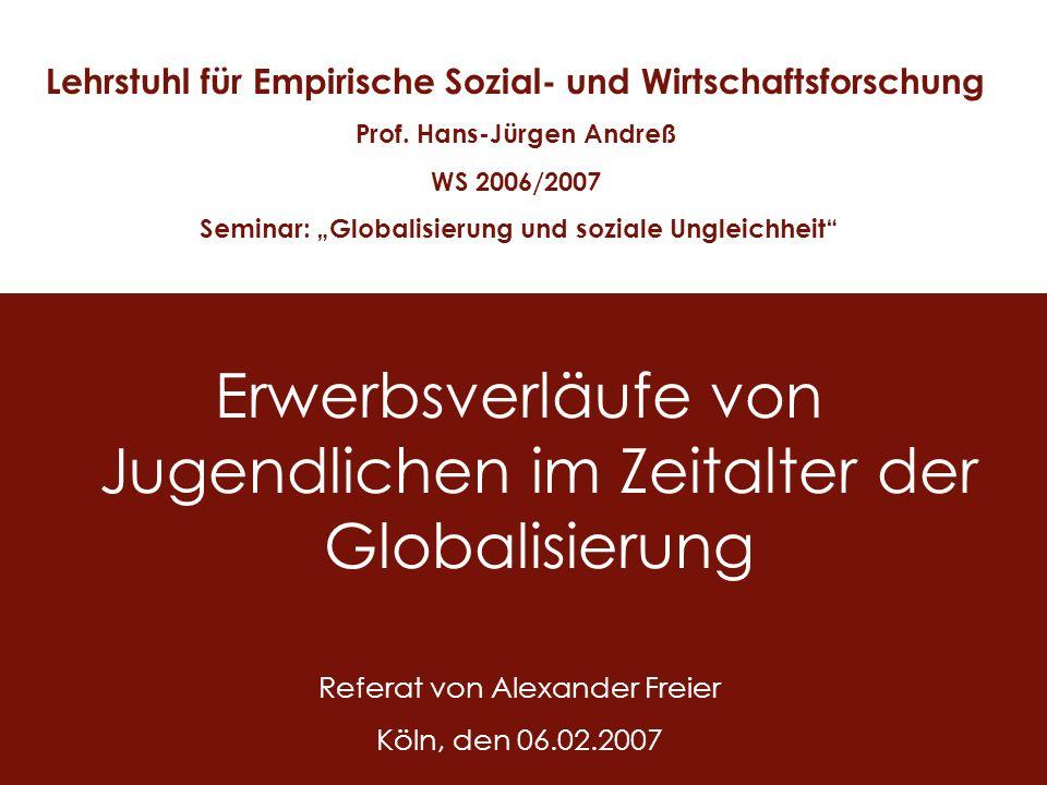 1 Erwerbsverläufe von Jugendlichen im Zeitalter der Globalisierung Lehrstuhl für Empirische Sozial- und Wirtschaftsforschung Prof. Hans-Jürgen Andreß