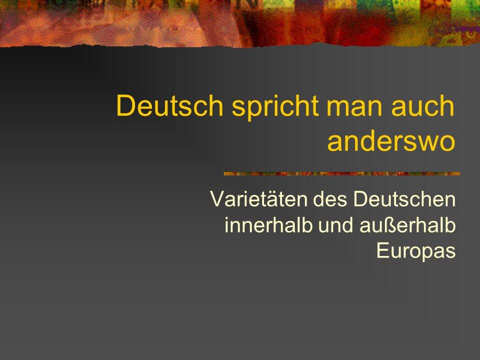 Deutsch spricht man auch anderswo Varietäten des Deutschen innerhalb und außerhalb Europas