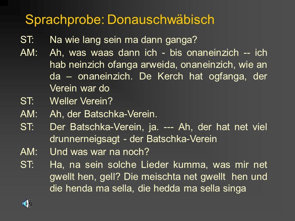 Sprachprobe: Donauschwäbisch ST:Na wie lang sein ma dann ganga.