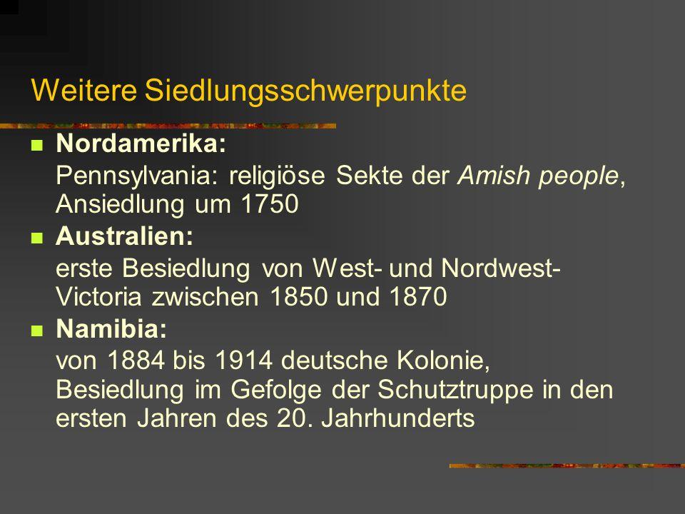 Weitere Siedlungsschwerpunkte Nordamerika: Pennsylvania: religiöse Sekte der Amish people, Ansiedlung um 1750 Australien: erste Besiedlung von West- u