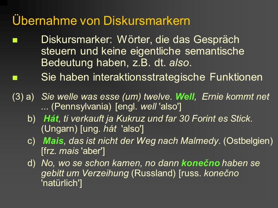 Übernahme von Diskursmarkern Diskursmarker: Wörter, die das Gespräch steuern und keine eigentliche semantische Bedeutung haben, z.B. dt. also. Sie hab