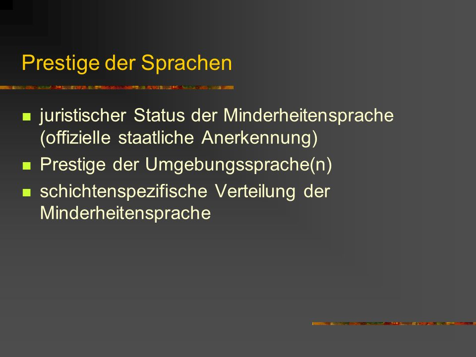 Prestige der Sprachen juristischer Status der Minderheitensprache (offizielle staatliche Anerkennung) Prestige der Umgebungssprache(n) schichtenspezif