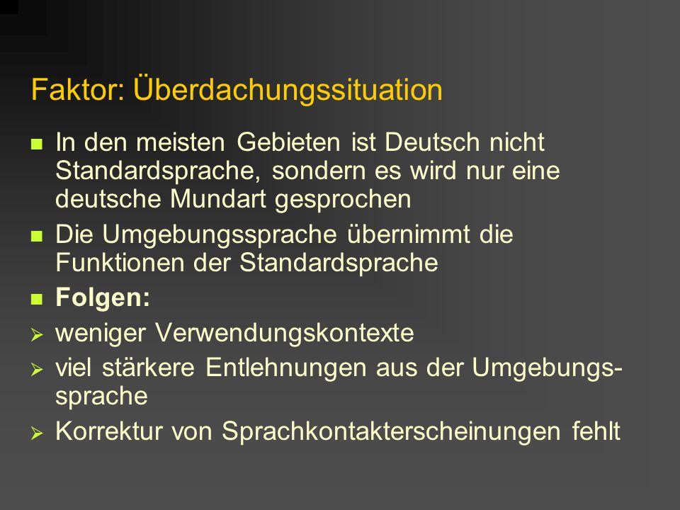 Faktor: Überdachungssituation In den meisten Gebieten ist Deutsch nicht Standardsprache, sondern es wird nur eine deutsche Mundart gesprochen Die Umge